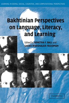 Bakhtinian Perspectives on Language, Literacy, and Learning By Ball, Arnetha F. (EDT)/ Freedman, Sarah Warshauer (EDT)