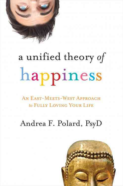 A Unified Theory of Happiness By Polard, Andrea F.